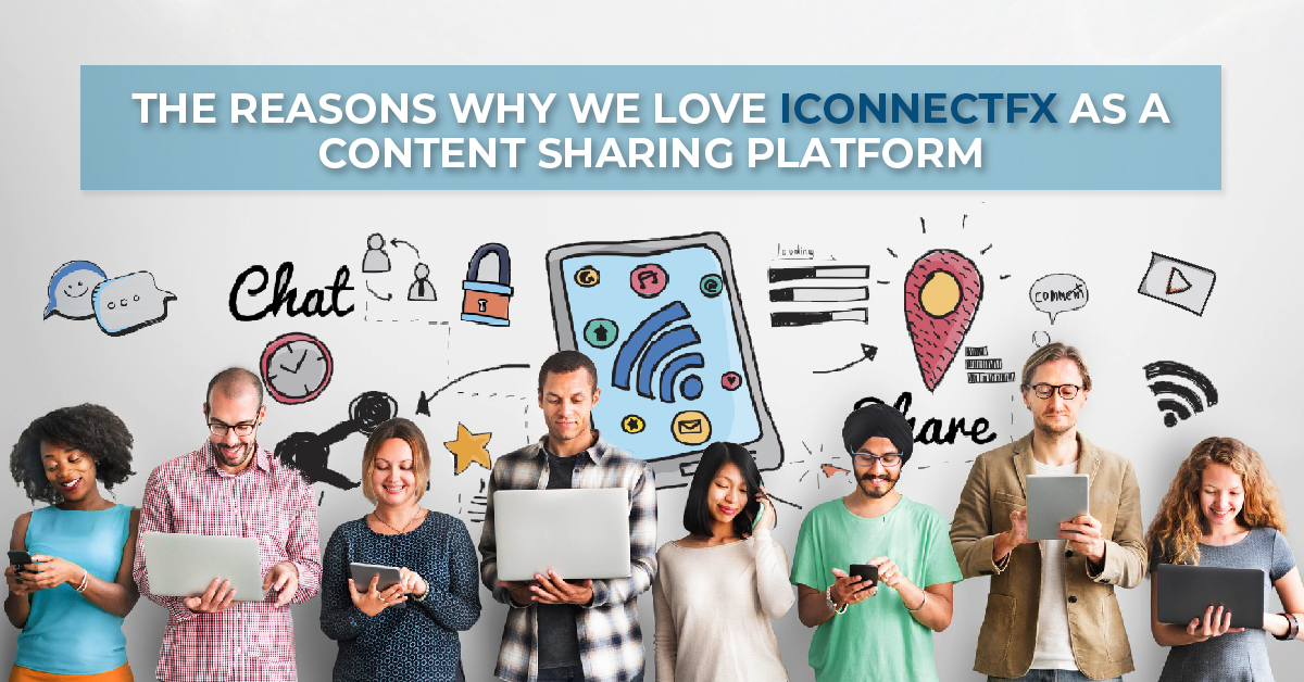 Reasons Why We Love iConnectFX as a Content Sharing Platform