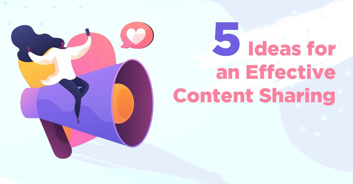 5 Ideas for an Effective Content Sharing
