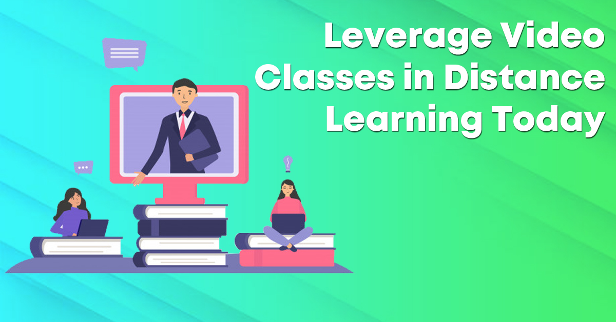 Leverage Video Classes in Distance Learning Today