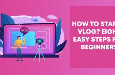 Vlogging Guide: Eight Easy Steps for Beginners