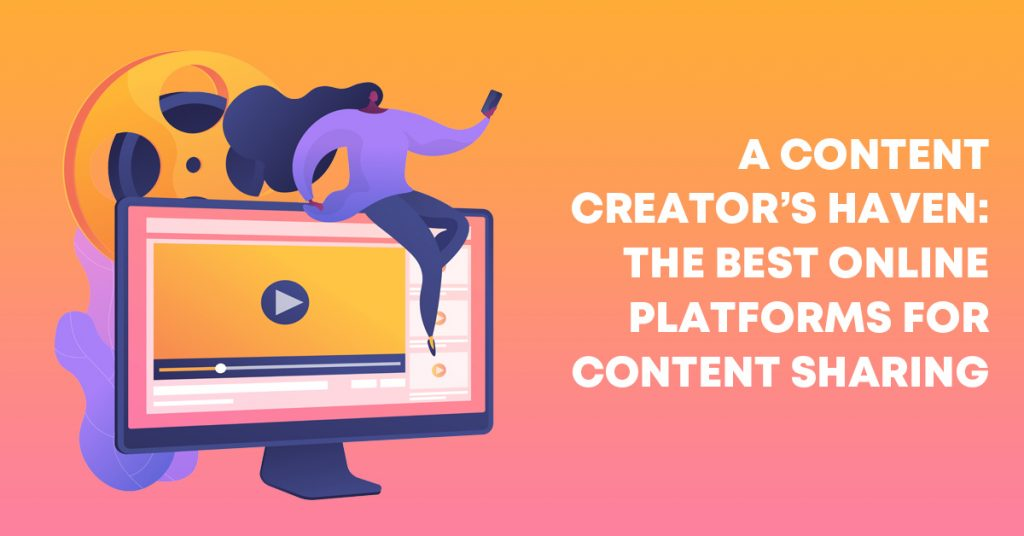 A Content Creator's Haven: The Best Online Platforms for Content Sharing