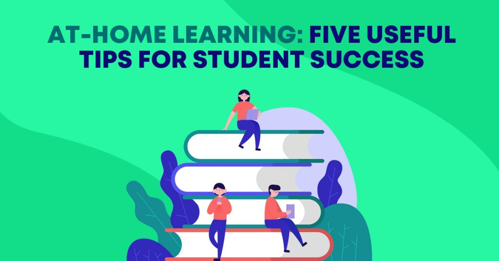 At-Home Learning: Five Useful Tips for Student Success