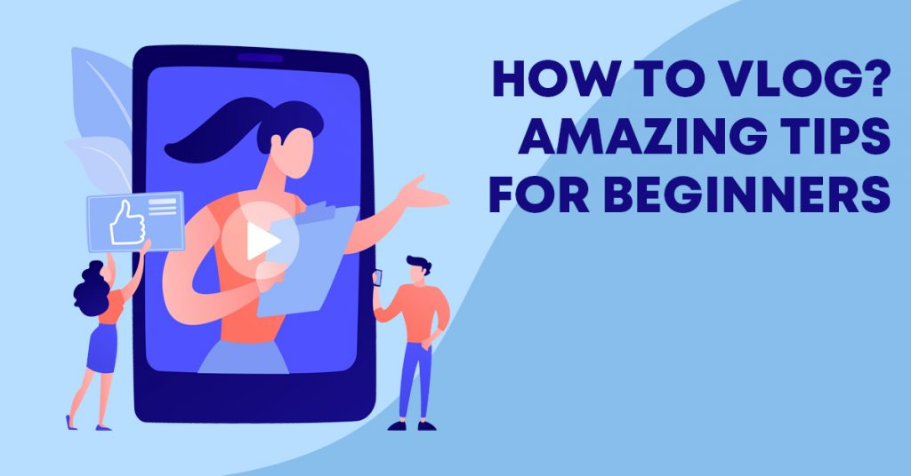 Vlogging: Amazing Tips for Beginners