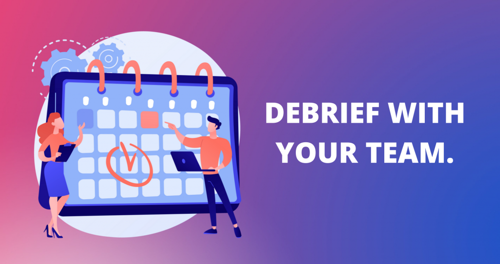 debrief with your team